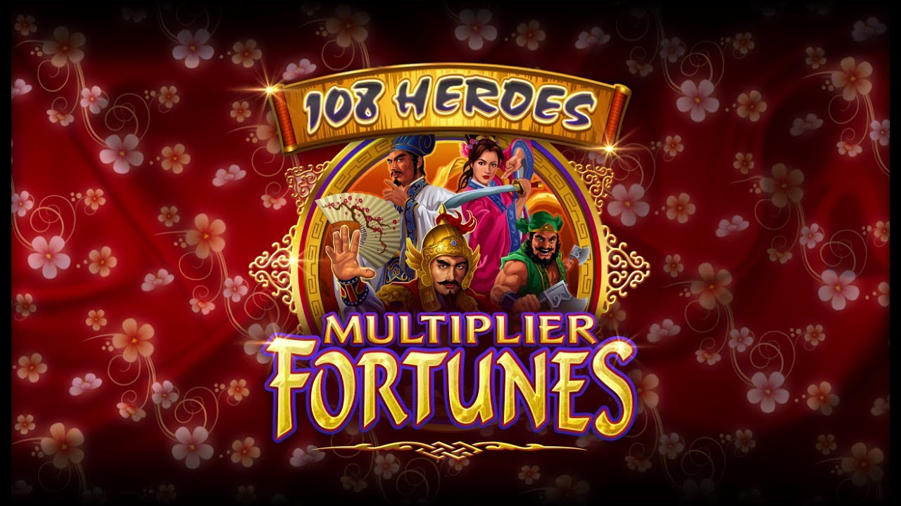 Chinese Themed Pokies Game 108 Heroes Multiplier Fortune