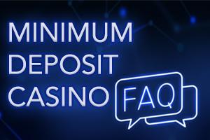 Minimum Deposit Casino FAQ