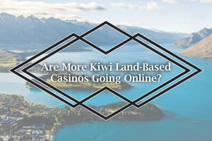 Are More Kiwi Land-Based Casinos Going Online