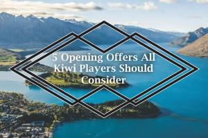 5 Opening Offers All Kiwi Players Should Consider