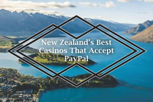 New Zealand's Best Casinos That Accept Paypal