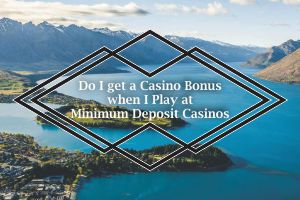 Do I get a Casino Bonus when I Play at Minimum Deposit Casinos