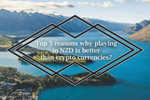 Top 5 reasons why playing in NZD is better than crypto currencies