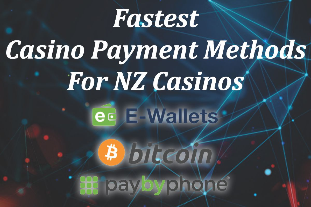 Fastest Casino Payment Methods For NZ Casinos