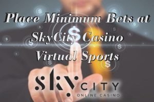 Place Minimum Bets at Skycity Casino Virtual Sports