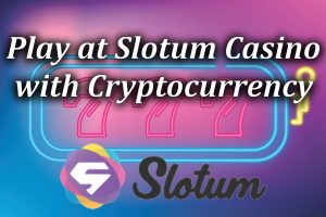 Play at Slotum Casino with Cryptocurrency