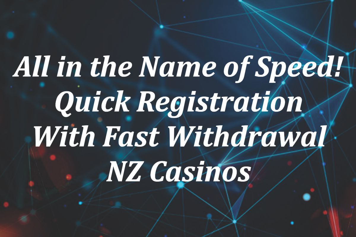 Quick Registration With Fast Withdrawal NZ Casinos