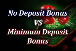 no deposit bonus vs minimum deposit bonus