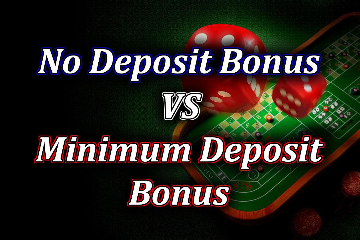 no deposit bonus vs minimum deposit bonus