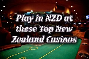Play in NZD at the top New Zealand Casinos