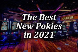 new pokies in 2021