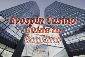 Guide to banking at Evospin casino