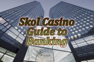 Guide to banking at Skol casino