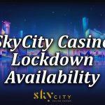 SkyCity availability during lockdown breakdown article