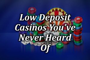 rare low deposit casinos