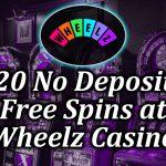 20 no deposit free spins bonus at wheels casino
