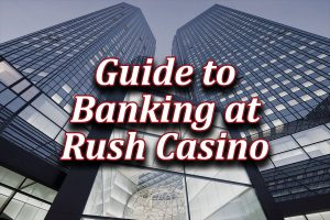 rush online casino withdrawals and deposits guide