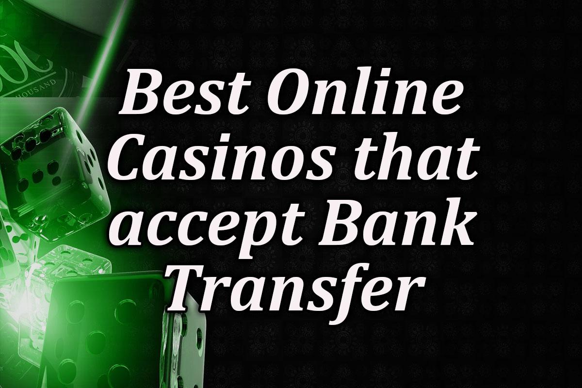 Direct bank transfer casinos at online casinos