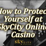 Guide to self protection at skycity online casino