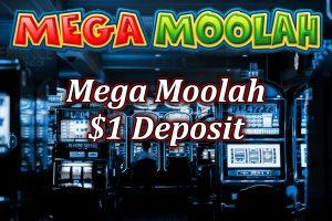 Mega Moolah $1 Deposit casinos and bonuses