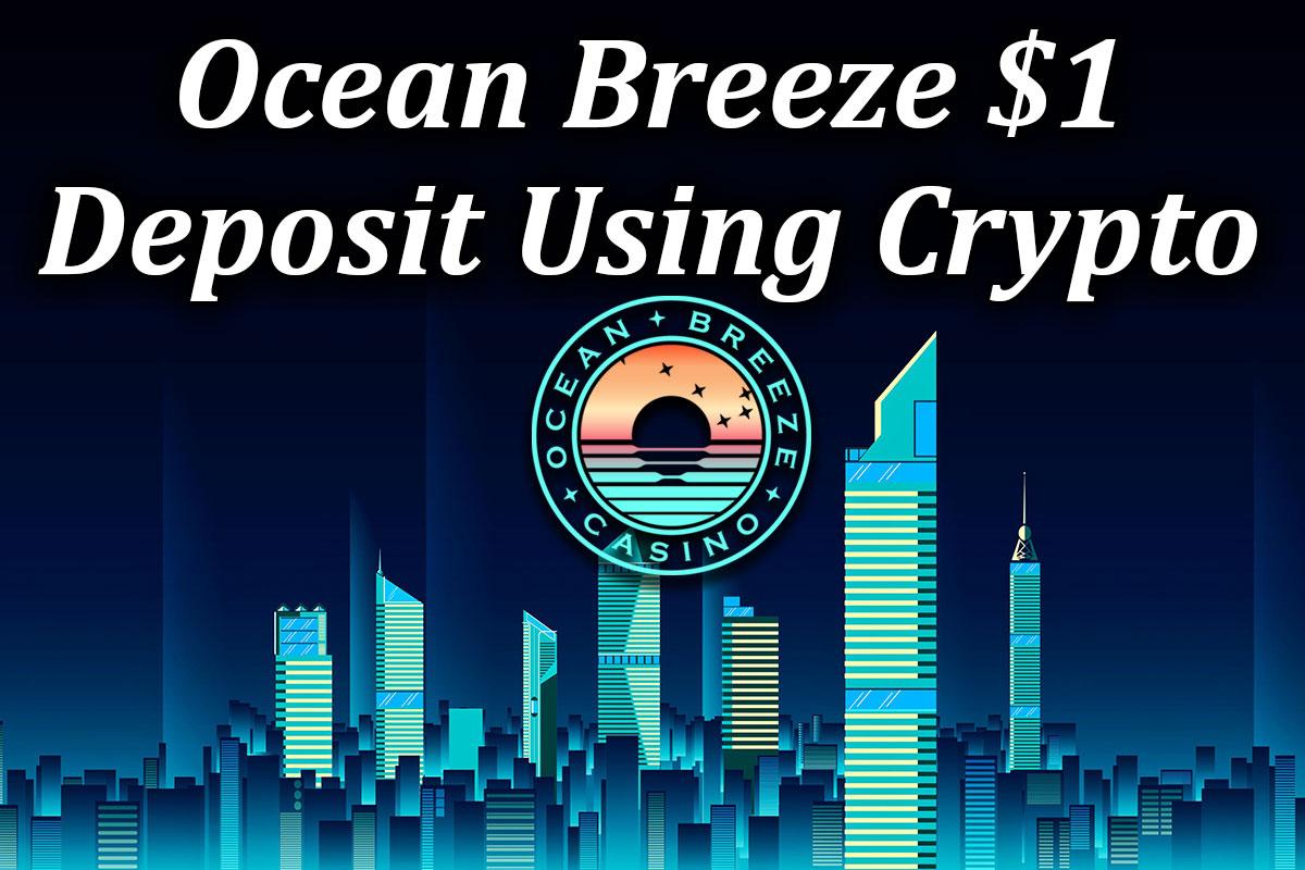 Crupto $1 deposit bonus at Ocean Breeze