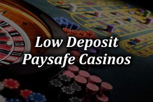 Low deposit PaySafe casinos