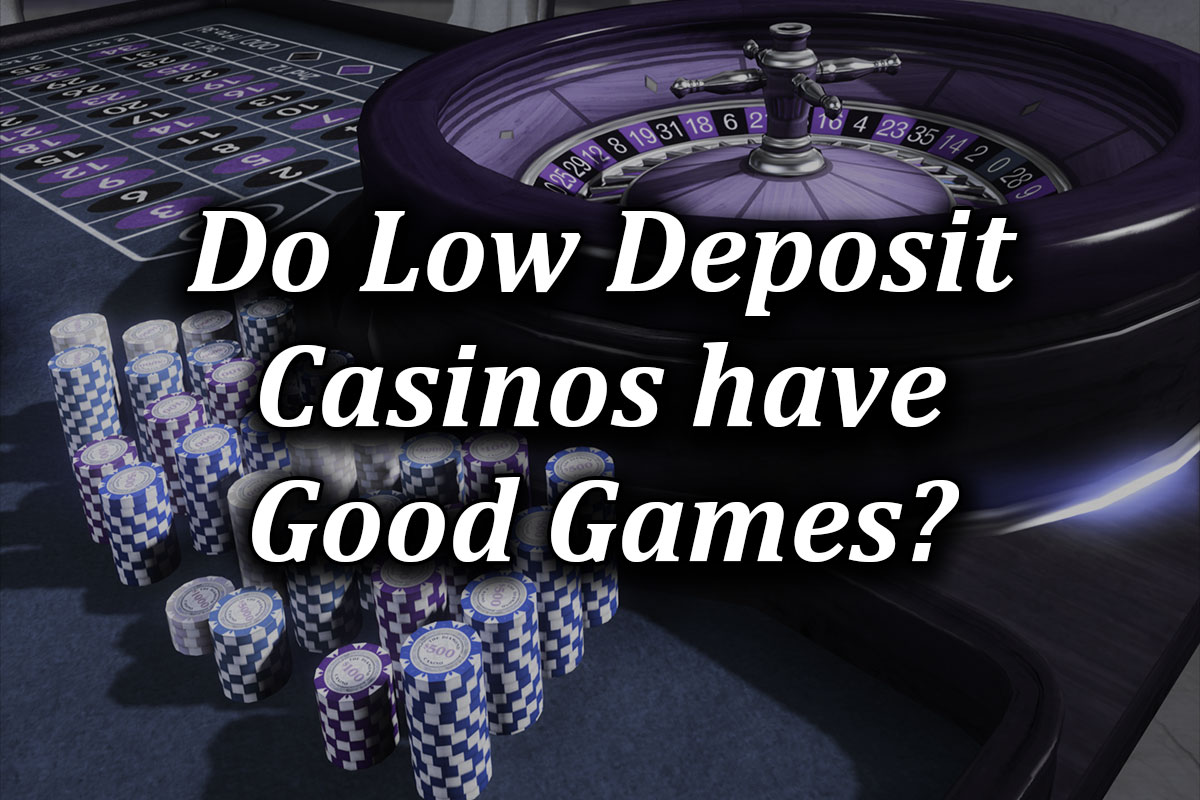 Good casino games at low deposit casinos