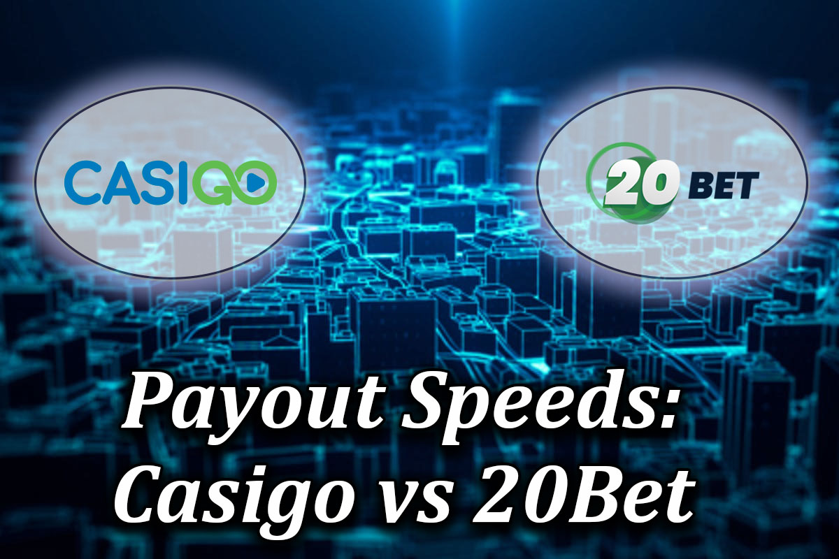 casigo and 20bet comparison of payout times